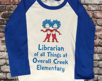 Back to School Librarian Shirt ANY Occupation of all Things with YOUR school name, Dr Seuss shirt PLEASE read item details description!