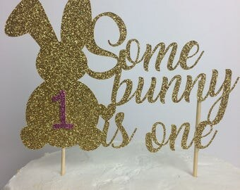 Some bunny is one Cake Topper ~first birthday ~ gold glitter ~ one~ party ~ birthday ~ bunny ~ topper ~ bunny party ~ first birthday