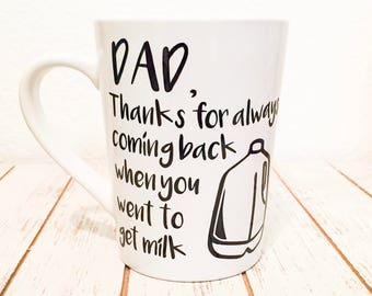 Thanks For Always Coming Back When You Went to Get Milk - Gifts for Dad - Funny Coffee Mugs  - Gifts for Him - Gifts for Stepdad