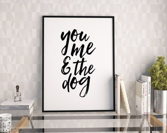 PRINTABLE WALL ART, You Me And The Dog, Quote Prints,Typography Poster,Black And White,Gift For Her,Dog Tag,Dogs Lover,Friends Gift,Quotes