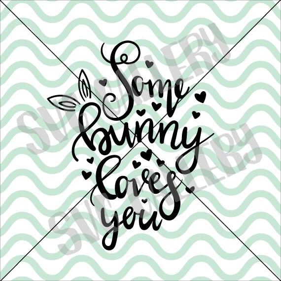 Download Easter bunny SVG Some bunny loves you SVG bunny svg love