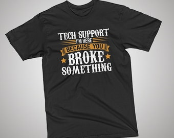 Tech Support Here Because You Broke Something T-Shirt