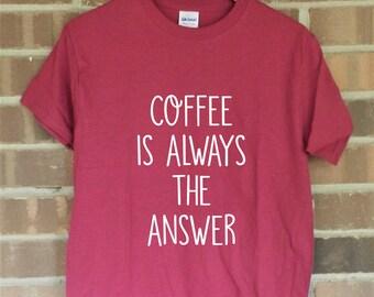 Coffee Is Always The Answer Iron On Decal DIY Shirt Tee T Do It Yourself Apron Sleepshirt Hoodie Tank Top Sweatshirt Tote Bag Case Smock