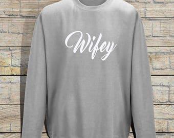 Wifey Sweatshirt / Ladies Sweatshirt / Womens Sweatshirt / Jumper