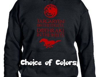 Targaryen On The Streets * Dothraki In The Sheets * Game of Thrones Parody Pullover Hoodie Sweatshirt * Lots of colors* Youth XS - Adult 5XL