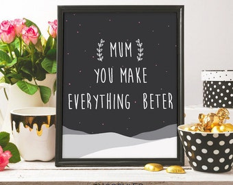 mum you make everything better, mothers day print, mothers day card, i love you mom, mountains print, mum gift, printable art, digital print