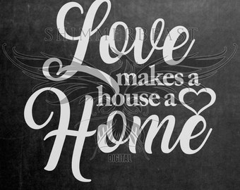 Love Makes a House a Home SVG | Home svg | Home Quote SVG | Love Quote svg | Svg Sayings | Svg Quotes | Svg Sign Designs