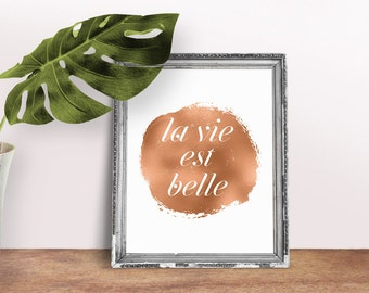 SALE - La Vie Est Belle Print, Life is Beautiful Print, Rose Gold Foil Look Print, Quote Print, Wall Art, French Quote Print