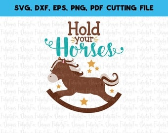 Hold your horses SVG, DXF, EPS, png Files for Cutting Machines Cameo or Cricut - Rocking Horse svg cowboy svg Southern svg