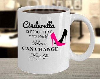 """Beautiful  Coffee Mug - """"Cinderella is proof that a new pair of shoes can change your life"""" - The best gift for her!"""