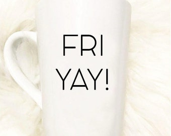 FRIYAY! Mug//Coffee Mug//Tea Mug//Gift
