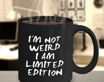 I'm Not Weird Funny Coffee Mug