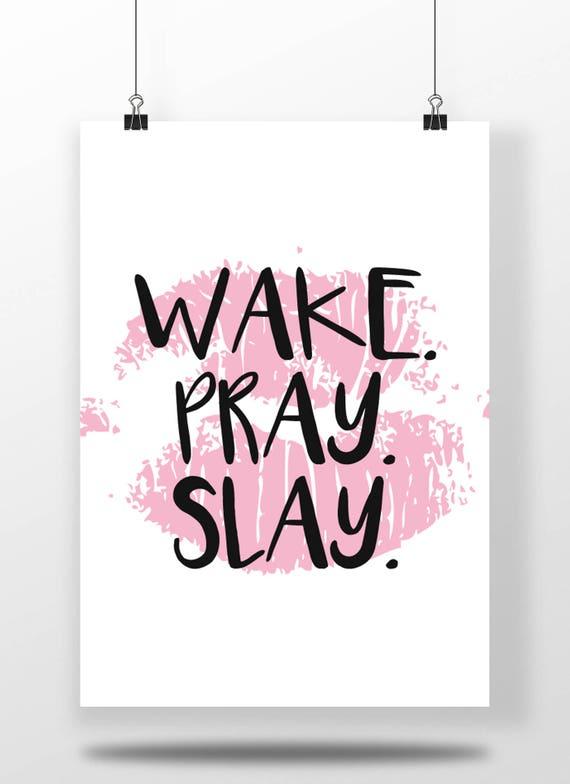 Inspirational Beyonce quote Wake. Pray. Slay.