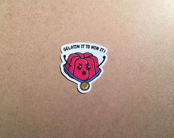 Gelatin It To Win It! - Available as a Sticker or Magnet in Glossy Clear, Matte, or Vinyl