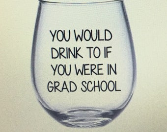 Grad school wine glass. Grad school gift. Grad student gift. Grad student wine glass. Grad school student gift.