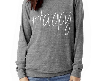 Happy Slouchy Pullover long sleeve Girls Ladies shirt screenprint Alternative Apparel