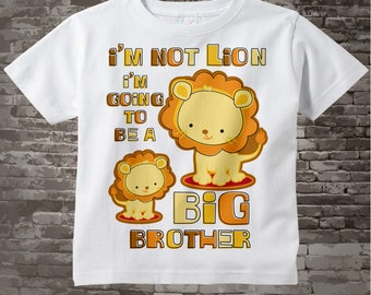 I'm Not Lion Big Brother Shirt, I'm Going To Be A Big Brother Lion Tee Shirt or Onesie (09162011a)