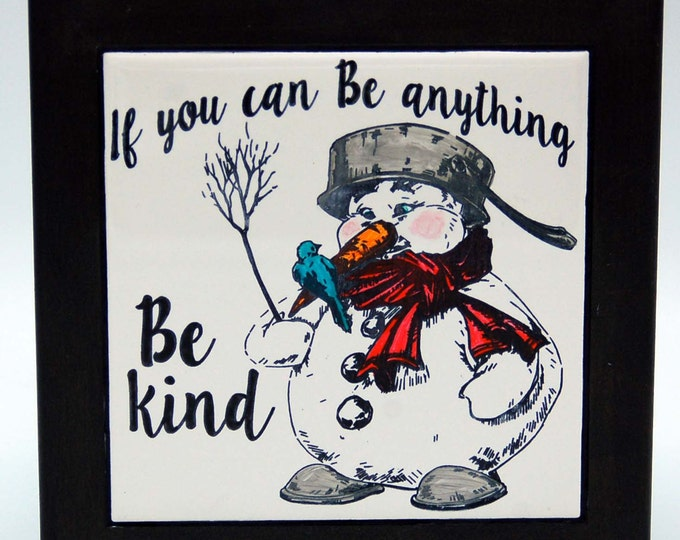 If you can be anything be Kind, Snowman,Trivet, Holiday decor, Housewarming gift,Kitchen Christmas Decor, Snowman Decor,hostess gift