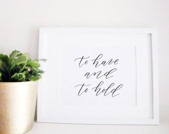 Wedding Sign Calligraphy Print - Wedding Reception Decor - Reception Sign - Wedding Decor - To Have and To Hold