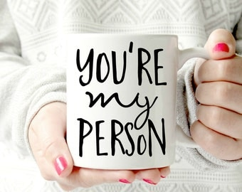 you're my person - Unique Friendship Gift, BFF Gift,Best Friend Birthday Gift,Mug coffee,Funny Coffee cup. boyfriend mug. girlfriend mug