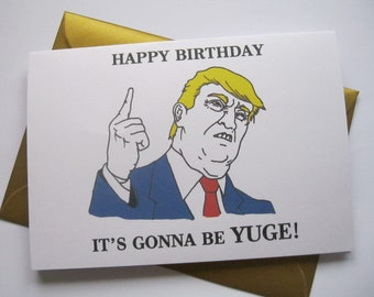 DONALD TRUMP BIRTHDAY card, funny best friend, boyfriend, girlfriend, for him, for her, silly president joke yuge, trump quote