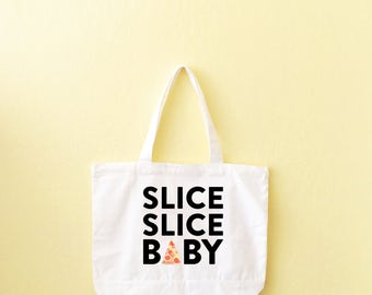 Grocery Tote, Slice Slice Baby Pizza Tote, Canvas Tote Bag, Funny Tote Bag, Beach Tote, Grocery Bag Holder, Reusable Tote, Diaper Bag, Funny