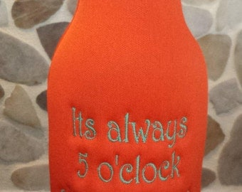 Beer Bottle Cozie or Beer Can Cozie - It's always 5:00 since I threw the clock out!