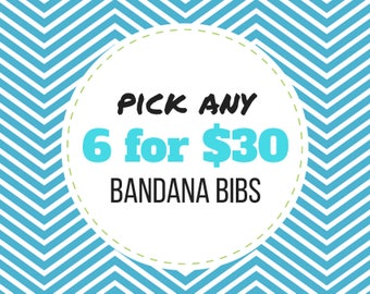 PICK ANY 6 Baby Bandana Bibs - Set of 6 baby drool scarf bibs (mix and match/create your own)