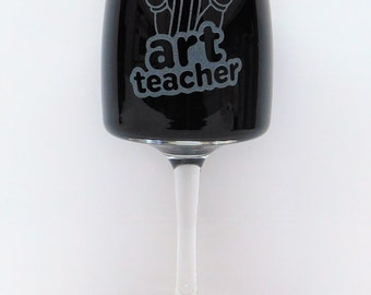 Art Teacher, Art Teacher Wine Glass, Art Teacher Gift, Teacher Wine Glass, Teacher Glass, Teacher Thank You Gift