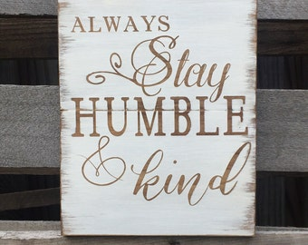 Always Stay Humble and Kind Sign, Rustic Humble and Kind Sign, Made to Order