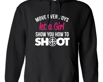Move Over Boys Let A Girl Show you How to Shoot Hoodie Super Power Birthday Present Funny Shooting Hoodie Loves Shooting Guns Girl Hoodie