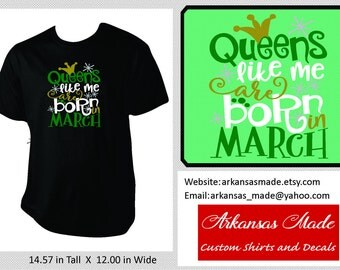 Queens like me are born in March, birthday shirt, Queen shirt, March birthday, up to 4x