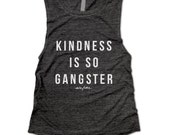 """KINDNESS is so GANGSTER... 20% of proceeds of this design go to the """"Just Be Kind"""" Movement started by 12 year old, Carly Cowart."""
