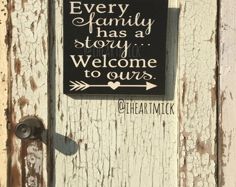 Every Family Has A Story.. Welcome To Ours.  12 x 12 inch Wood Sign