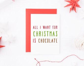 Funny Christmas Card, Chocolate Christmas Card, All I Want For Christmas Is Chocolate, Food Christmas Card, Funny Friend Christmas