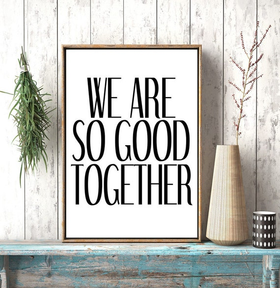 We Are So Good Together Wedding Sign Valentines Last Minute Gift Instant Download Quotes About Love Bedroom Printgallery