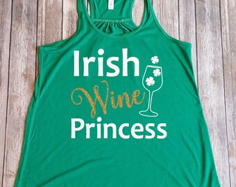 Irish Wine Princess Tank, St Patty's Day shirt, St Patrick's Wine Shirt, funny St Patty's Day shirt
