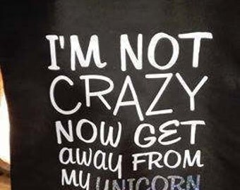 I'm not crazy now get away from my unicorn, tote bag