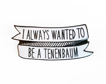 I always wanted to be a Tenenbaum Enamel Pin - Wes Anderson Brooch
