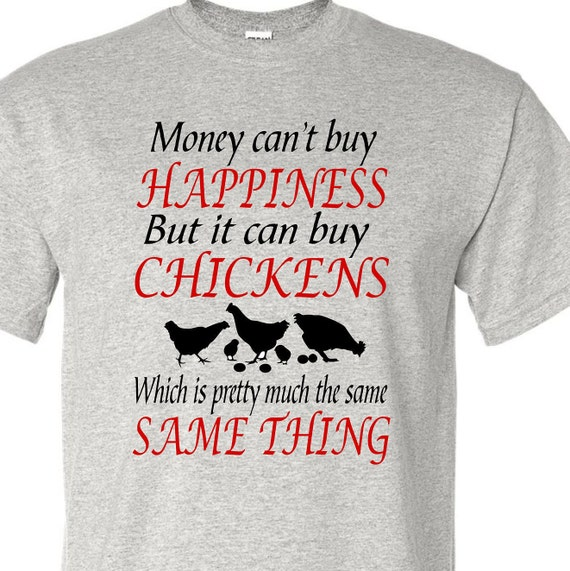 Money can't buy happiness, Chicken shirt, funny shirt, LOL shirt, popular shirt, trending top,