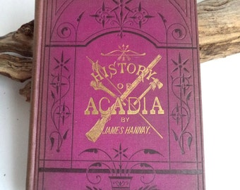 History of Acadia Antique First Edition Book Acadian Roots Origins James Hannay 1879 Hardcover Canadian History Book, Acadian, Acadian Gift