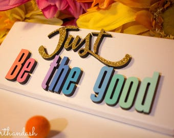 Just Be The Good Wood Sign