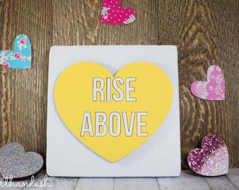 "Laser Cut Conversation Heart ""Rise Above"""