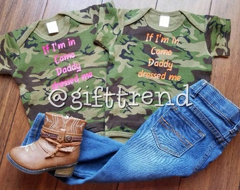 If Im in Camo Daddy dressed me baby t shirt onesie 0 3 6 9 12 18 months mo gender neutral boy girl customize Grandpa Papa My uncle gift hunt