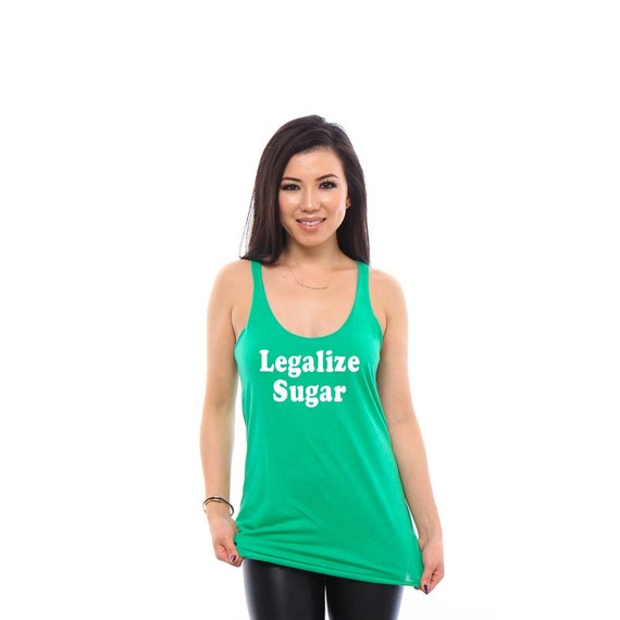 Legalize Sugar Womens Tank Top- Funny Tshirts, Funny Gift for Her, Gift for Teen, Gift for Daughter, Yoga Shirt Yoga Tank, Cute Workout Tank