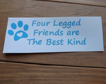 Four Legged Friends are the Best Kind, car decal, window decal, mug decal,vinyl decal