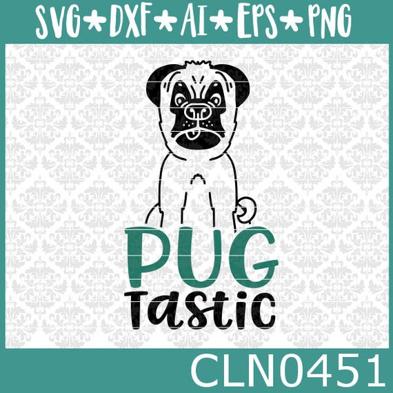 CLN0451 Pug Tastic Pug Dog Puggles Lover Pugs Owner Puppy SVG DXF Ai Eps PNG Vector Instant Download Commercial Cut File Cricut SIlhouette