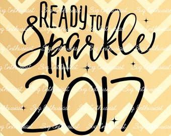 Ready to sparkle in 2017 SVG, New year Svg, 2017 Svg, My year 2017 Svg, new beginning Svg, Sparkle SVG, holiday season, Eps, Cut Files,