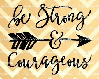 Be Strong and Courageous SVG, Motivational SVG, Inspirational SVG, Arrows Svg, Baby Svg, Positive quote svg, Clip Art, Vector, Svg Sayings