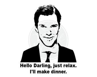 Hey Darling, Just Relax.  I'll make dinner - Benedict Cumberbatch - Vinyl Decal